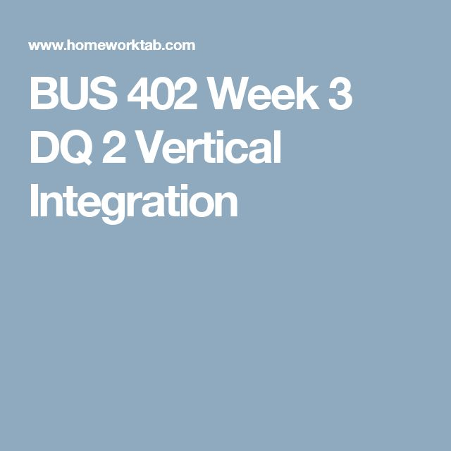 BUS 402 Week 3 DQ 2 Vertical Integration