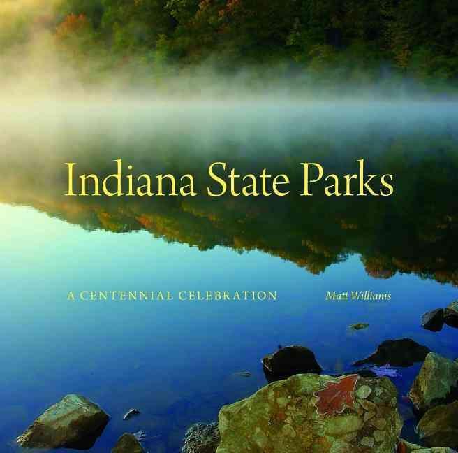 Indiana State Parks: A Centennial Celebration