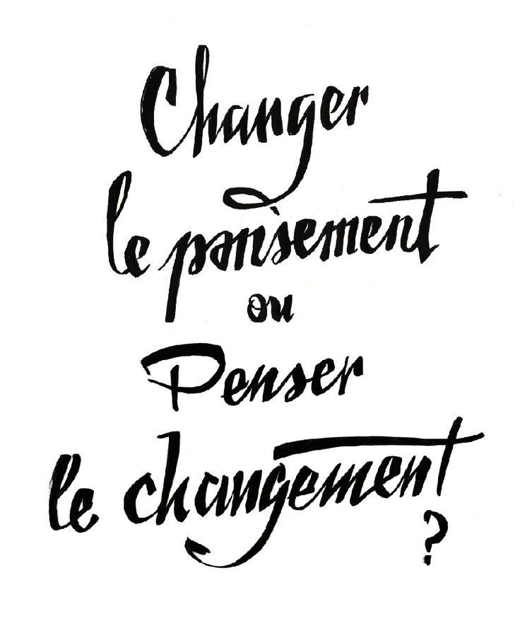 penser le changement vaut mieux que changer le pansement........