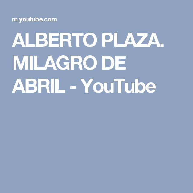 ALBERTO PLAZA. MILAGRO DE ABRIL - YouTube