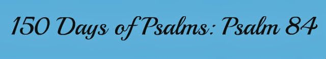 Called for Motherhood: 150 Days of Psalms: Psalm 84
