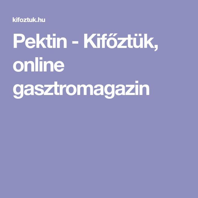 Pektin - Kifőztük, online gasztromagazin