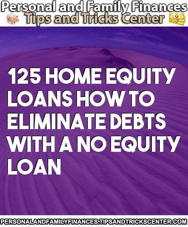 Read The Article 125 Home Equity Loans How To Eliminate Debts With A No Equity Loan Personalandfamilyfinances Lo Eliminate Debt Home Equity Loan Home Equity