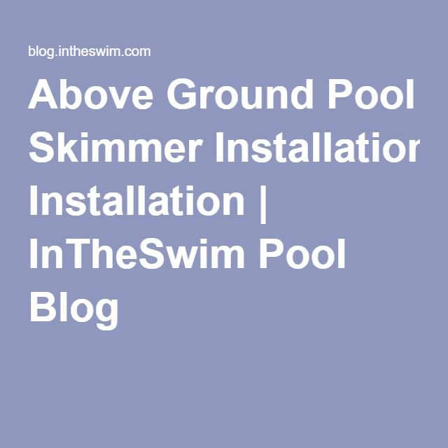 Above Ground Pool Skimmer Installation | InTheSwim Pool Blog