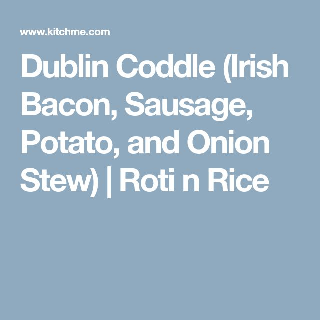 Dublin Coddle (Irish Bacon, Sausage, Potato, and Onion Stew) | Roti n Rice