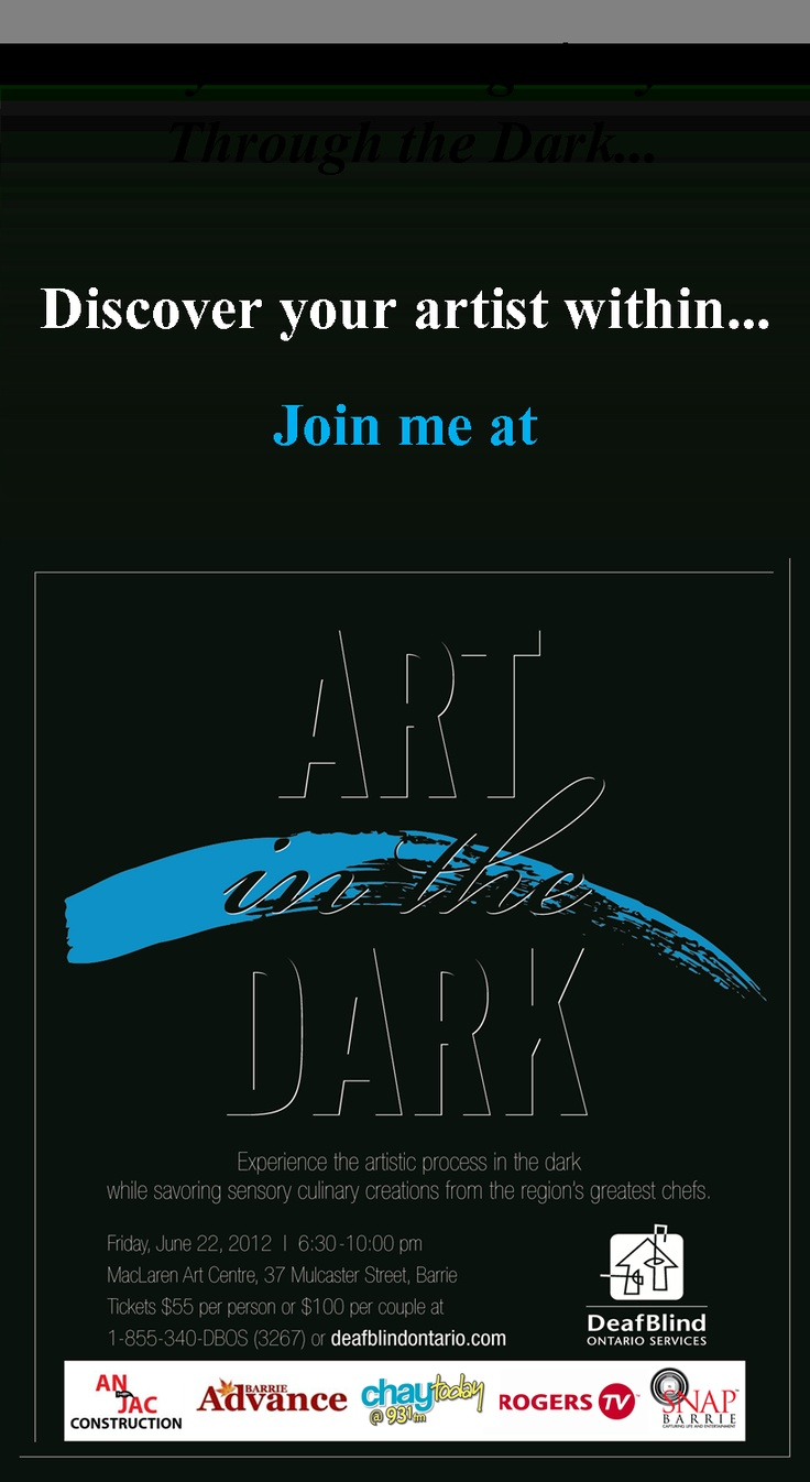 Art in the Dark is a month away and we can't wait for you to experience the artistic process in the dark while savoring culinary creations from some of the region's leading chefs!     This interactive event is taking place at the MacLaren Art Center in beautiful downtown Barrie.     Join us for an evening that is guaranteed to challenge your perceptions of deafblindness.
