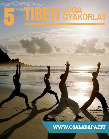 5 tibeti jógagyakorlat  http://www.csaladapa.hu/egeszseg/sportolas/5-tibeti-jogagyakorlat/  Szeretnéd, ha kevesebb gondod lenne a visszérrel, csontritkulással és a fejfájással? Az 5 tibeti jógagyakorlat rendszeres művelése több más mellett ezeket az előnyöket is ígéri.