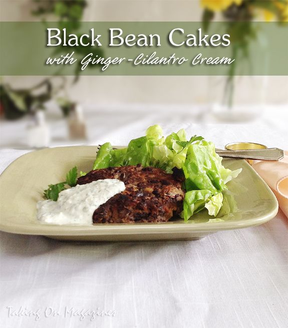 Black Bean Cakes with Ginger-Cilantro Cream | Taking On Magazines | www.takingonmagazines.com | These savory, flavor-filled black bean cakes are served with a ginger-cilantro cream. Healthy and delicious.