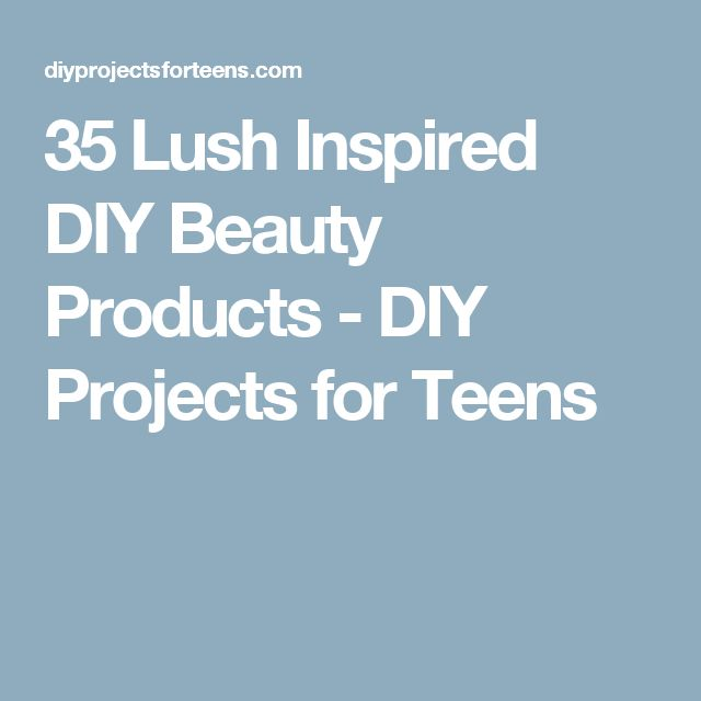 35 Lush Inspired DIY Beauty Products - DIY Projects for Teens