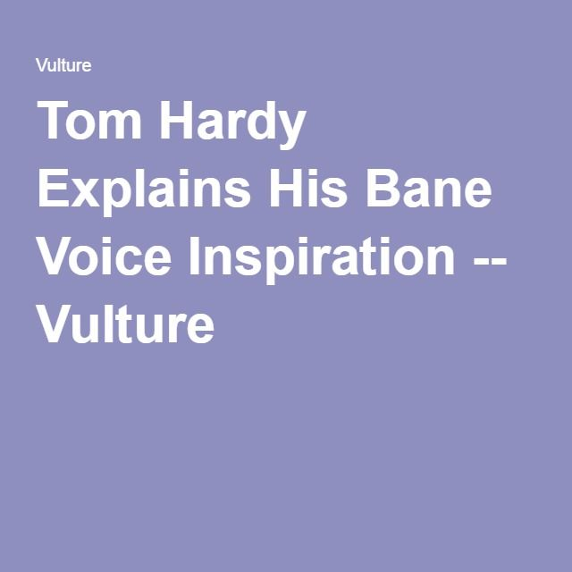 Tom Hardy Explains His Bane Voice Inspiration -- Vulture