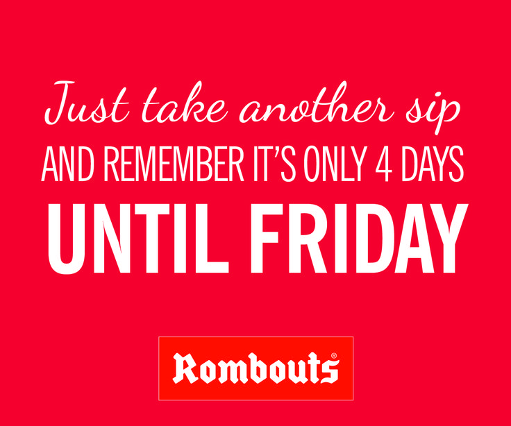 Just take another sip and remember it's only 4 days until Friday...