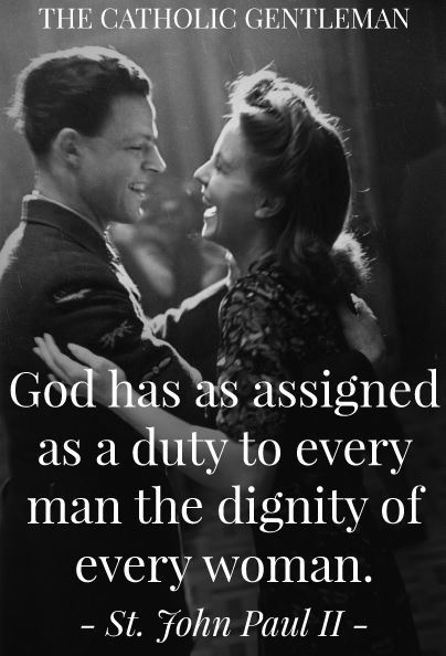 """St, John Paul II - """"God has assigned as a duty to every man the dignity of every woman."""""""