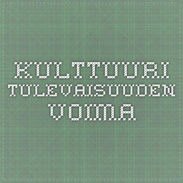 Kulttuuri - tulevaisuuden voima; Toimikunnan ehdotus selonteoksi kulttuurin tulevaisuudesta: OKM julkaisu 2010