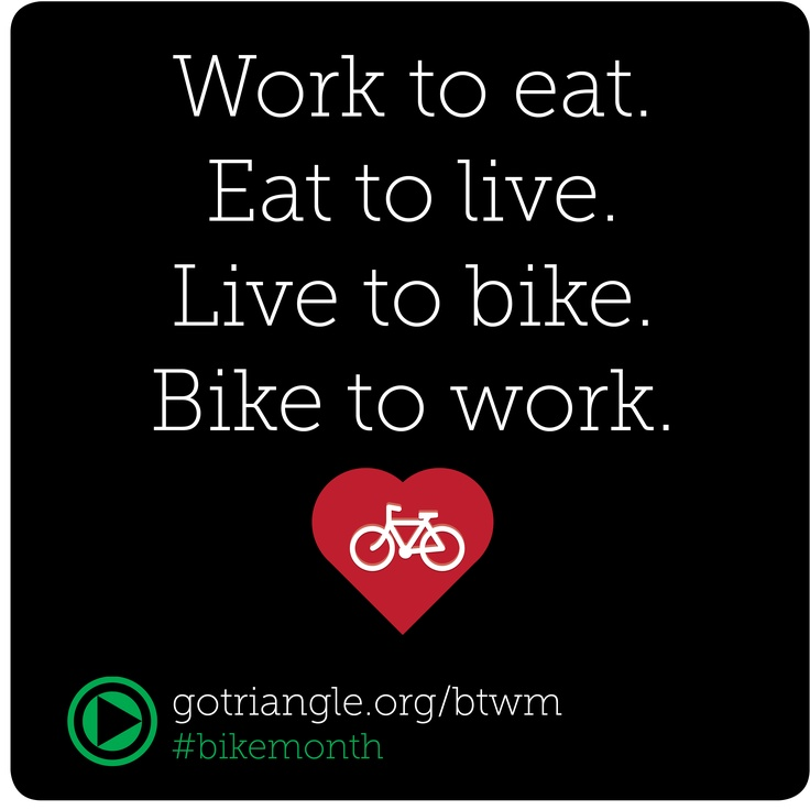Work to eat. Eat to live. Live to bike. Bike to work.