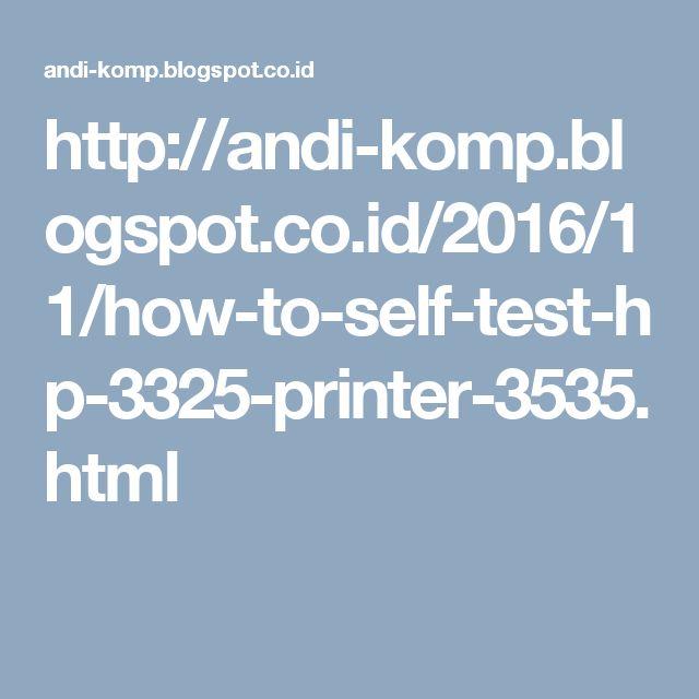 http://andi-komp.blogspot.co.id/2016/11/how-to-self-test-hp-3325-printer-3535.html