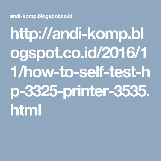 http://andi-komp.blogspot.co.id/2016/11/how-to-self-test-hp-3325-printer-3535.html