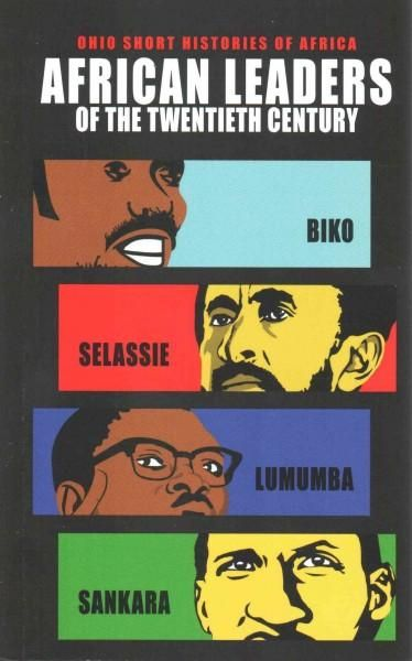 This omnibus edition brings together concise and up-to-date biographies of Steve Biko, Emperor Haile Selassie, Patrice Lumumba, and Thomas Sankara. African Leaders of the Twentieth Century will comple