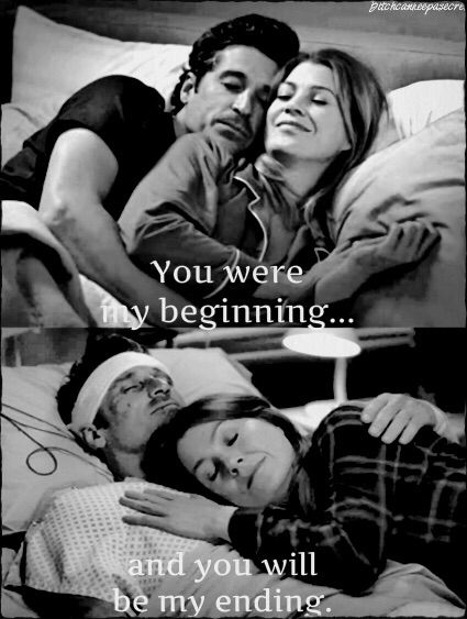 """You were my beginning and you will be my ending."" Meredith and Derek, Grey's Anatomy"