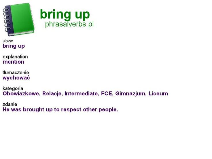 #phrasalverbs.pl, word: #bring up, explanation: mention, translation: wychować