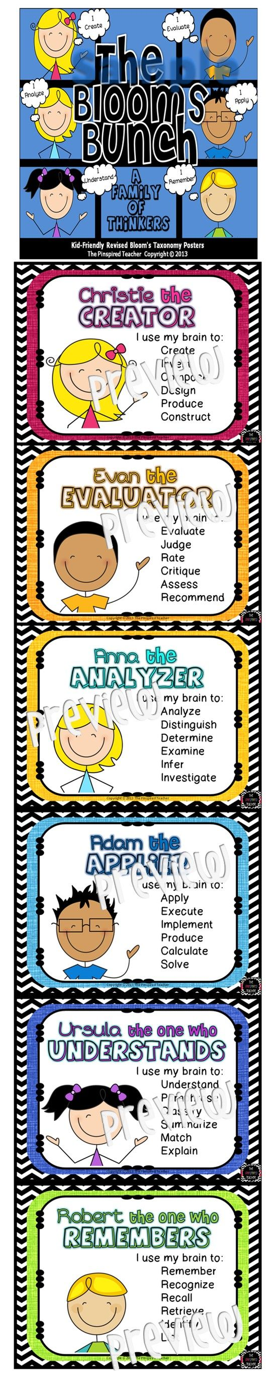 Get your students' minds to bloom into higher-order thinking with The Blooms Bunch: Kid-Friendly Revised Bloom's Taxonomy Posters. Introduce your students to a character for each higher-order thinking level:  The Big Sibs: (Higher-Order Thinking Levels) Create: Christie the Creator Evaluate: Evan the Evaluator  Analyze: Anna the Analyzer   The Lil' Sibs: (Lower-Order Thinking Levels) Apply: Adam the Applier Understand: Ursula the one who Understands Remember: Robert the one who Remembers $4