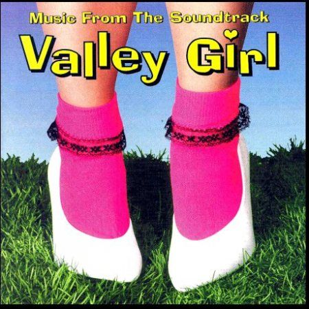 valley girl--like, I am sure--gag me with a spoon--totally:)