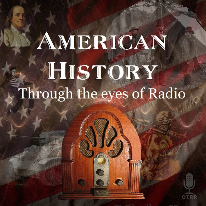 American History Through The Eyes Of Radio - Single Episodes : Old Time Radio…
