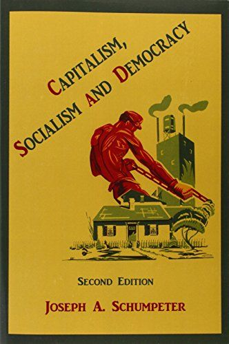 Capitalism, Socialism and Democracy: Joseph Alois Schumpeter: available via ebrary