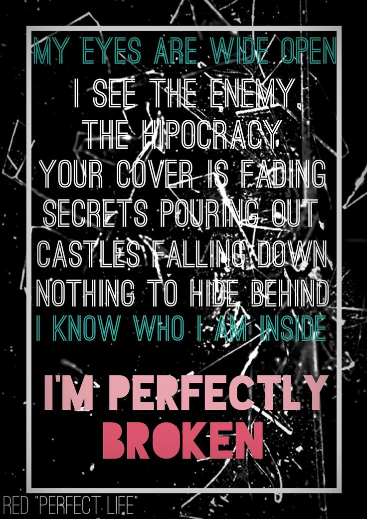 Perfect Life by Red. I'm perfectly broken