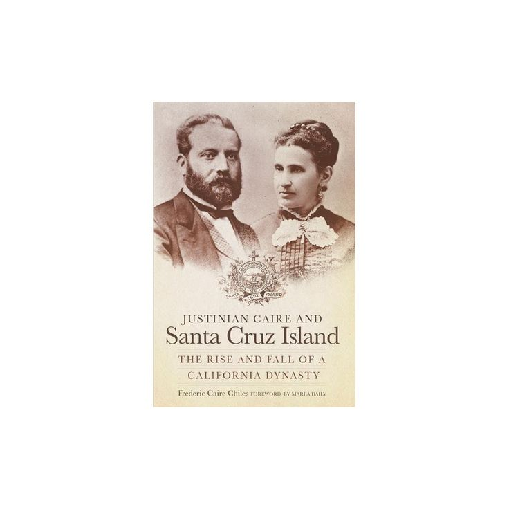 Justinian Caire and Santa Cruz Island : The Rise and Fall of a California Dynasty (Reprint) (Paperback)