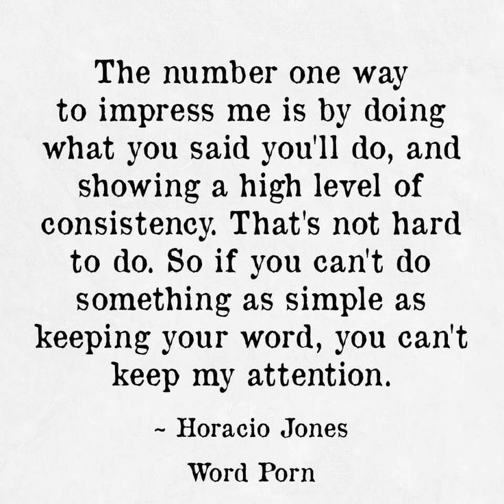 The number one way to impress me is by doing what you said you`ll do, and…