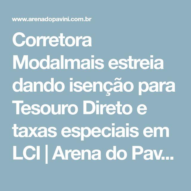Corretora Modalmais estreia dando isenção para Tesouro Direto e taxas especiais em LCI | Arena do Pavini