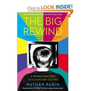 The Big Rewind: A Memoir Brought to You by Pop Culture by Nathan Rabin