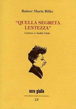 Rainer Maria Rilke - Quella segreta lentezza - Via del Vento Edizioni