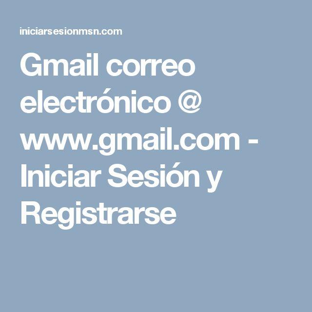Gmail correo electrónico @ www.gmail.com - Iniciar Sesión y Registrarse