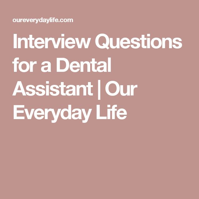 Interview Questions for a Dental Assistant Our Everyday Life
