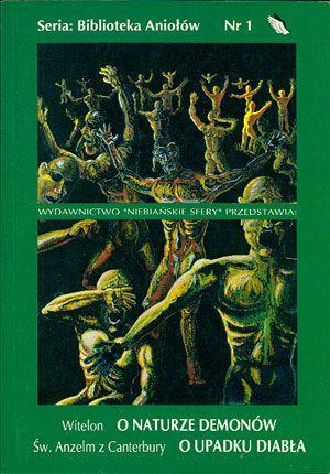 O naturze demonów/O upadku diabła, Witelon/Św. Anzelm z Canterbury, Niebiańskie Sfery, 2000, http://www.antykwariat.nepo.pl/o-naturze-demonowo-upadku-diabla-witelonsw-anzelm-z-canterbury-p-14483.html
