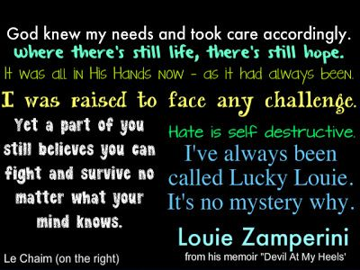Louie Zamperini quotes from his memoir Devil At My Heels...click here to read his amazing story!
