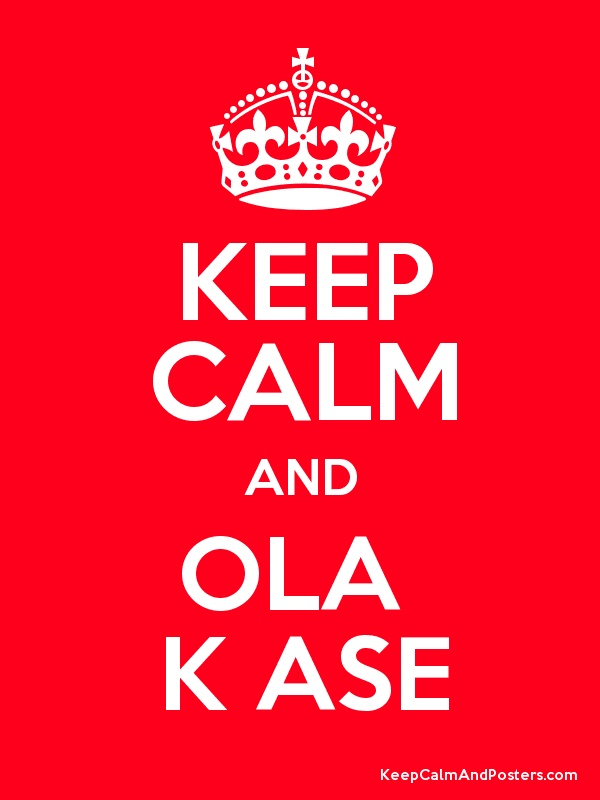 Keep Calm and OLA  K ASE Poster