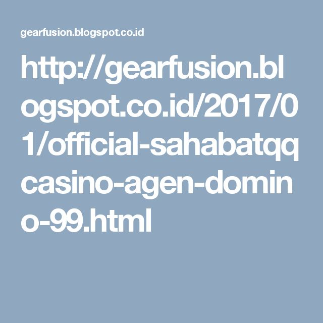 http://gearfusion.blogspot.co.id/2017/01/official-sahabatqqcasino-agen-domino-99.html