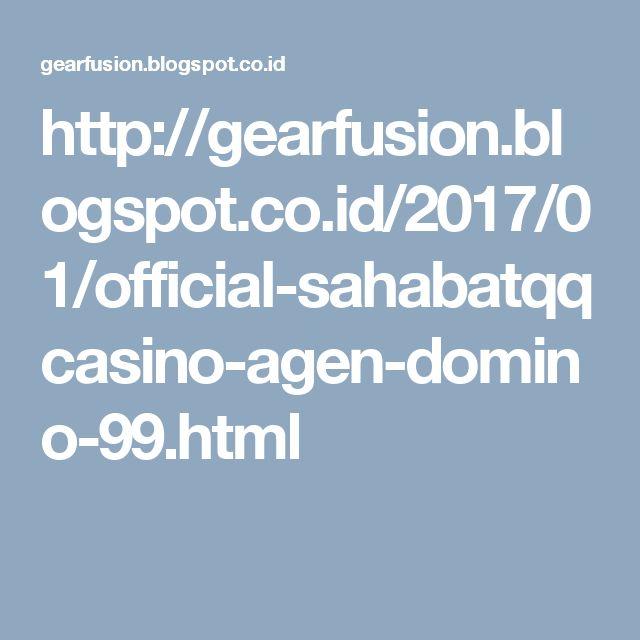 http://gearfusion.blogspot.co.id/2017/01/official-sahabatqqcasino-agen-domino-99.html