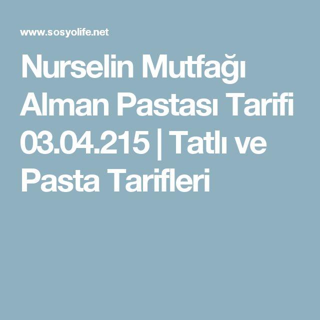 Nurselin Mutfağı Alman Pastası Tarifi 03.04.215 | Tatlı ve Pasta Tarifleri