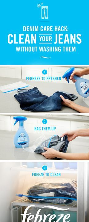 How to care for your jeans like a raw denim pro: Instead of letting the washing machine fade your favorite pair, just freeze 'em! Spray with Febreze Fabric Refresher to clean away odors. Then fold, pack into a plastic bag, and freeze for at least a day. Have you tried it yet?