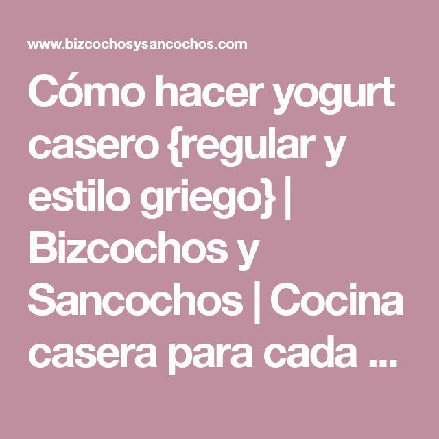 Cómo hacer yogurt casero {regular y estilo griego} | Bizcochos y Sancochos | Cocina casera para cada día