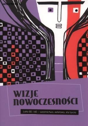 Wizje nowoczesności Lata 50. i 60. - wzornictwo, estetyka, styl życia