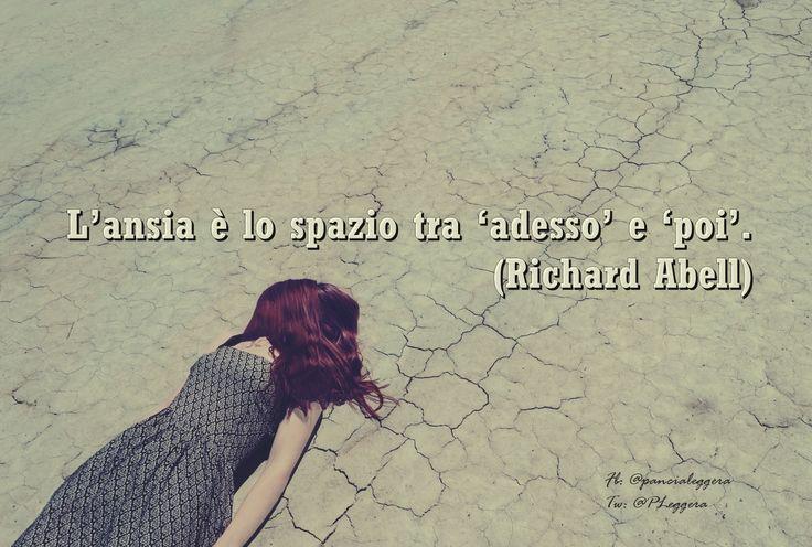 #pensierodelgiornoL'ansia è lo spazio tra 'adesso' e 'poi'. (Richard Abell)