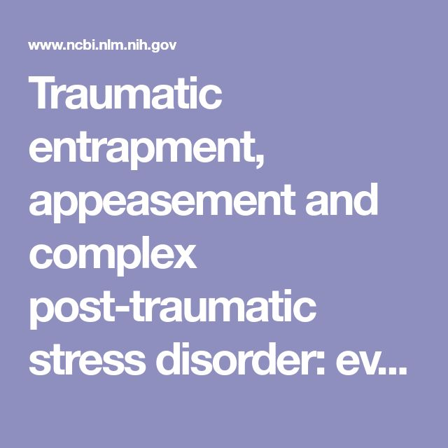 Traumatic entrapment, appeasement and complex post-traumatic stress disorder: evolutionary perspectives of hostage reactions, domestic abuse and th...  - PubMed - NCBI