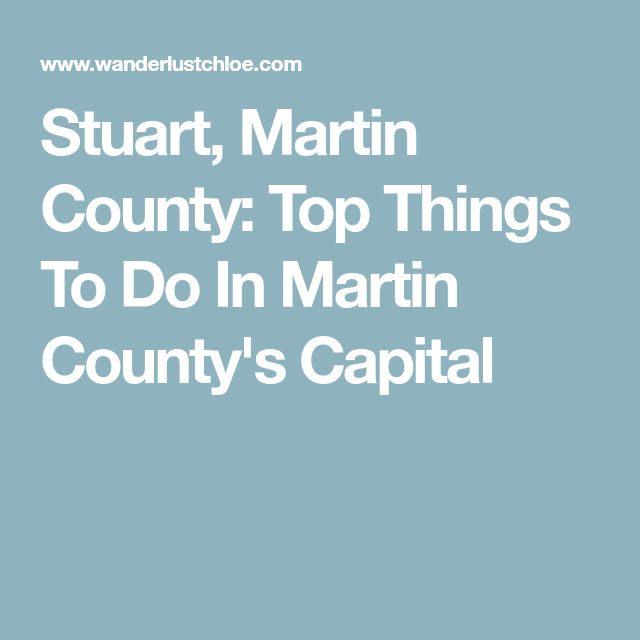 Stuart, Martin County: Top Things To Do In Martin County's Capital