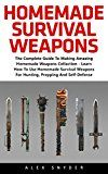 Free Kindle Book -   Homemade Survival Weapons: The Complete Guide To Making Amazing Homemade Weapons Collection - Learn How To Use Homemade Survival Weapons For Hunting, Prepping And Self-Defense!