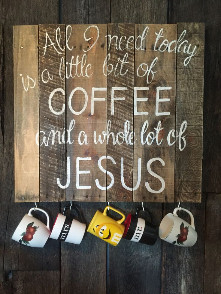 All I need today is a little bit of coffee and a whole lot of Jesus reclaimed pallet wood sign