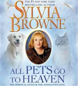 Image result for all pets go to heaven sylvia browne